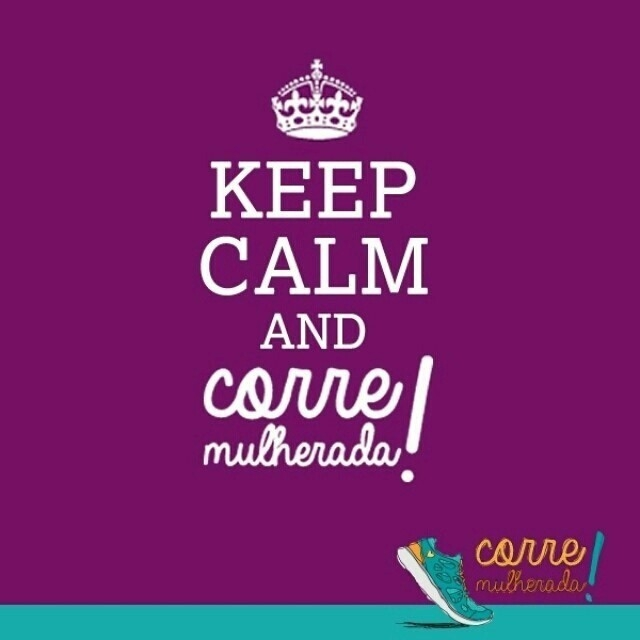 Keep calm and Corre Mulherada!