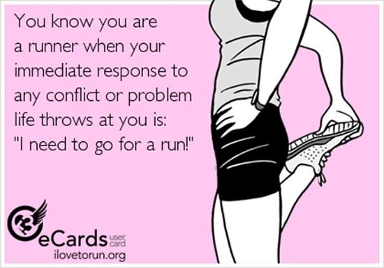 """Você sabe que é um corredor quando sua resposta imediata para qualquer conflito ou problema que a vida jogue na sua direção é: """"eu preciso sair para correr!"""""""